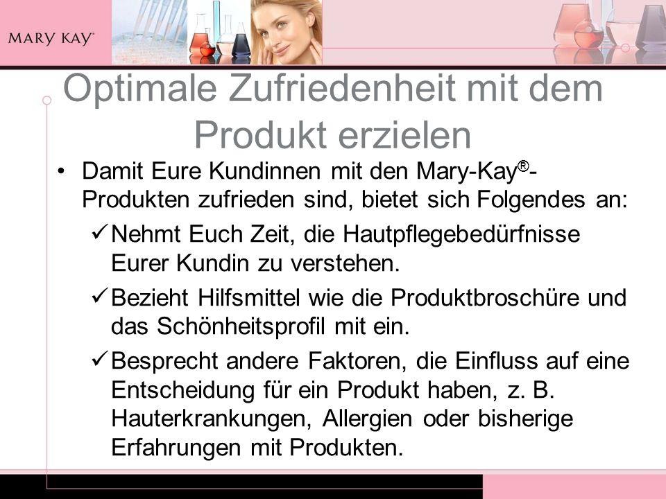 Optimale Zufriedenheit mit dem Produkt erzielen Damit Eure Kundinnen mit den Mary-Kay ® - Produkten zufrieden sind, bietet sich Folgendes an: Nehmt Eu