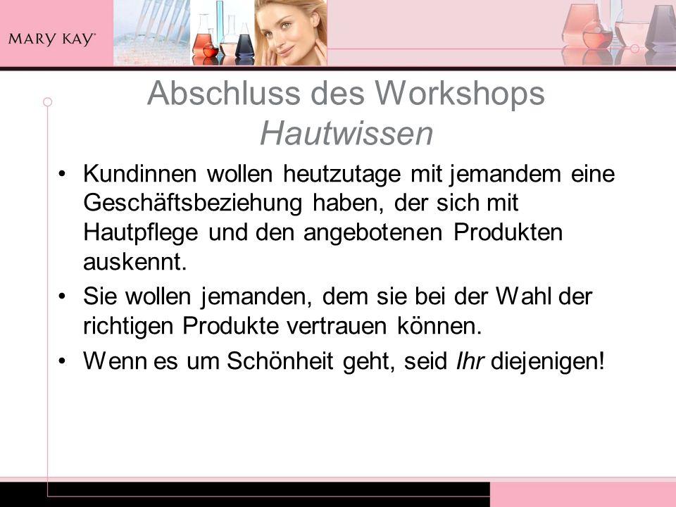 Abschluss des Workshops Hautwissen Kundinnen wollen heutzutage mit jemandem eine Geschäftsbeziehung haben, der sich mit Hautpflege und den angebotenen