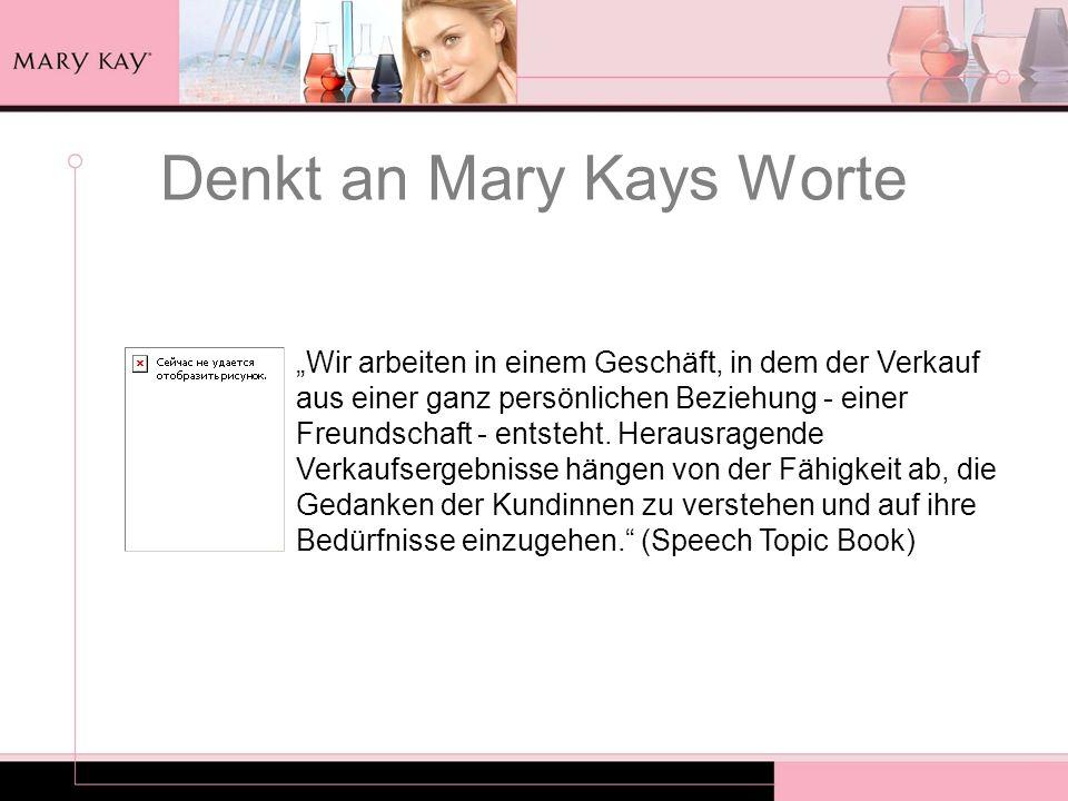 Denkt an Mary Kays Worte Wir arbeiten in einem Geschäft, in dem der Verkauf aus einer ganz persönlichen Beziehung - einer Freundschaft - entsteht. Her