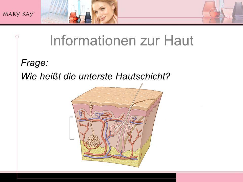 Informationen zur Haut Frage: Wie heißt die unterste Hautschicht?