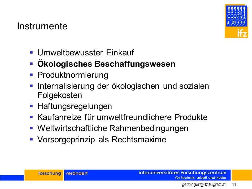 11getzinger@ifz.tugraz.at Instrumente Umweltbewusster Einkauf Ökologisches Beschaffungswesen Produktnormierung Internalisierung der ökologischen und s
