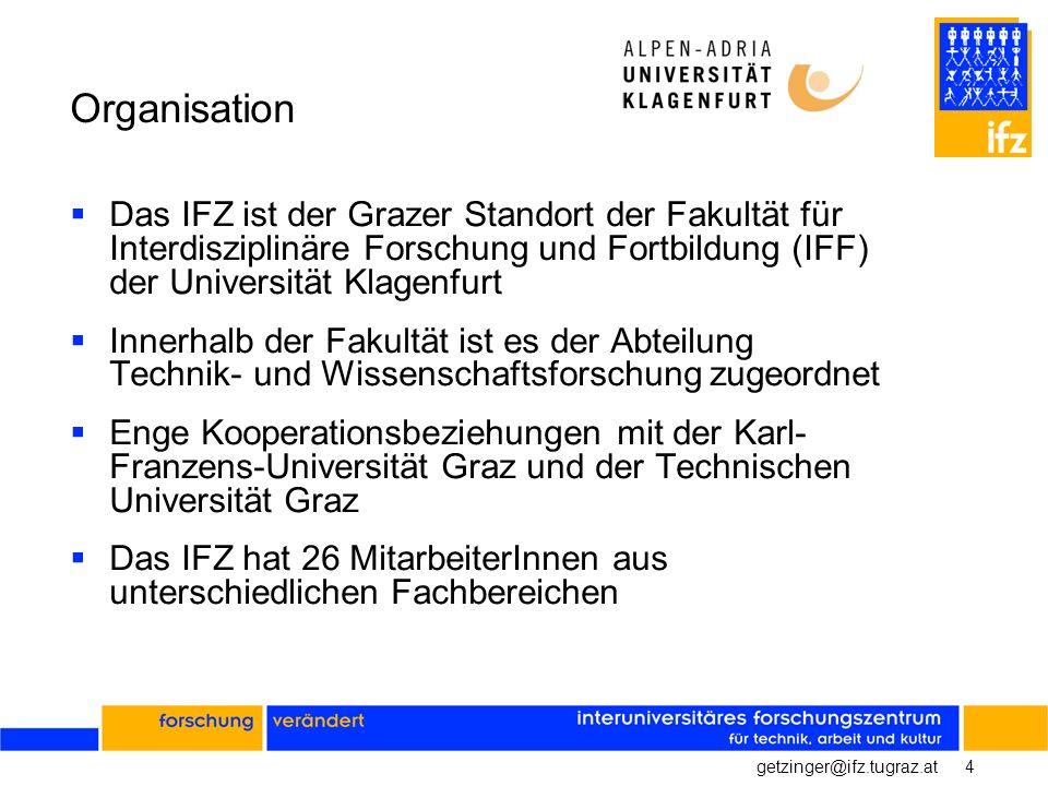 4getzinger@ifz.tugraz.at Organisation Das IFZ ist der Grazer Standort der Fakultät für Interdisziplinäre Forschung und Fortbildung (IFF) der Universit