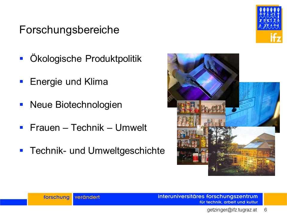 6getzinger@ifz.tugraz.at Forschungsbereiche Ökologische Produktpolitik Energie und Klima Neue Biotechnologien Frauen – Technik – Umwelt Technik- und U