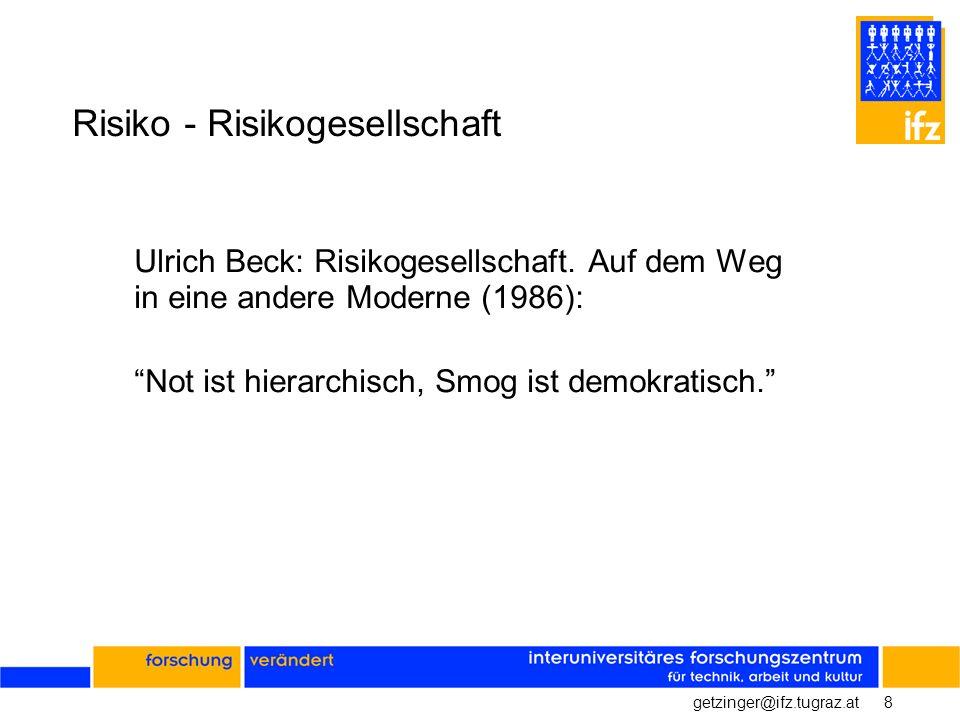 8getzinger@ifz.tugraz.at Risiko - Risikogesellschaft Ulrich Beck: Risikogesellschaft. Auf dem Weg in eine andere Moderne (1986): Not ist hierarchisch,