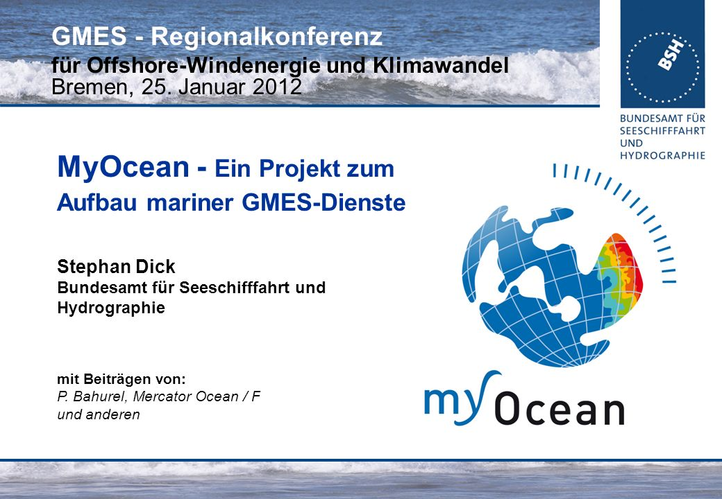 25.01.2012GMES-Regionalkonferenz - MyOcean, S.Dick 2 Einleitung: Was ist MyOcean.