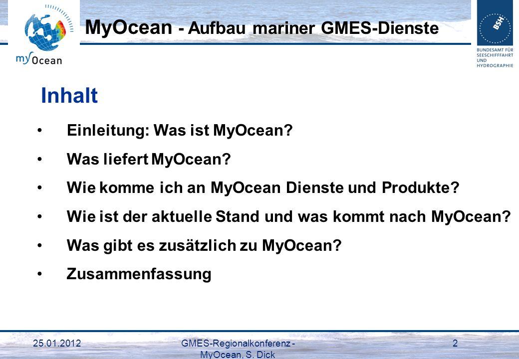 25.01.2012GMES-Regionalkonferenz - MyOcean, S. Dick 2 Einleitung: Was ist MyOcean? Was liefert MyOcean? Wie komme ich an MyOcean Dienste und Produkte?
