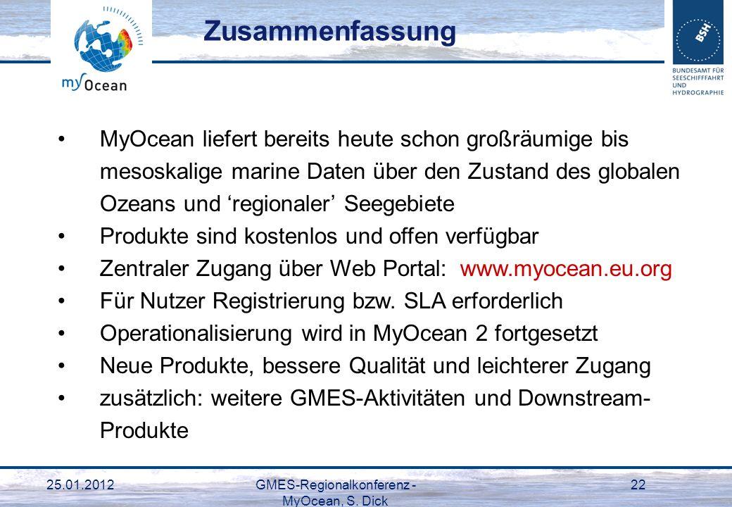 25.01.2012GMES-Regionalkonferenz - MyOcean, S. Dick 22 MyOcean liefert bereits heute schon großräumige bis mesoskalige marine Daten über den Zustand d
