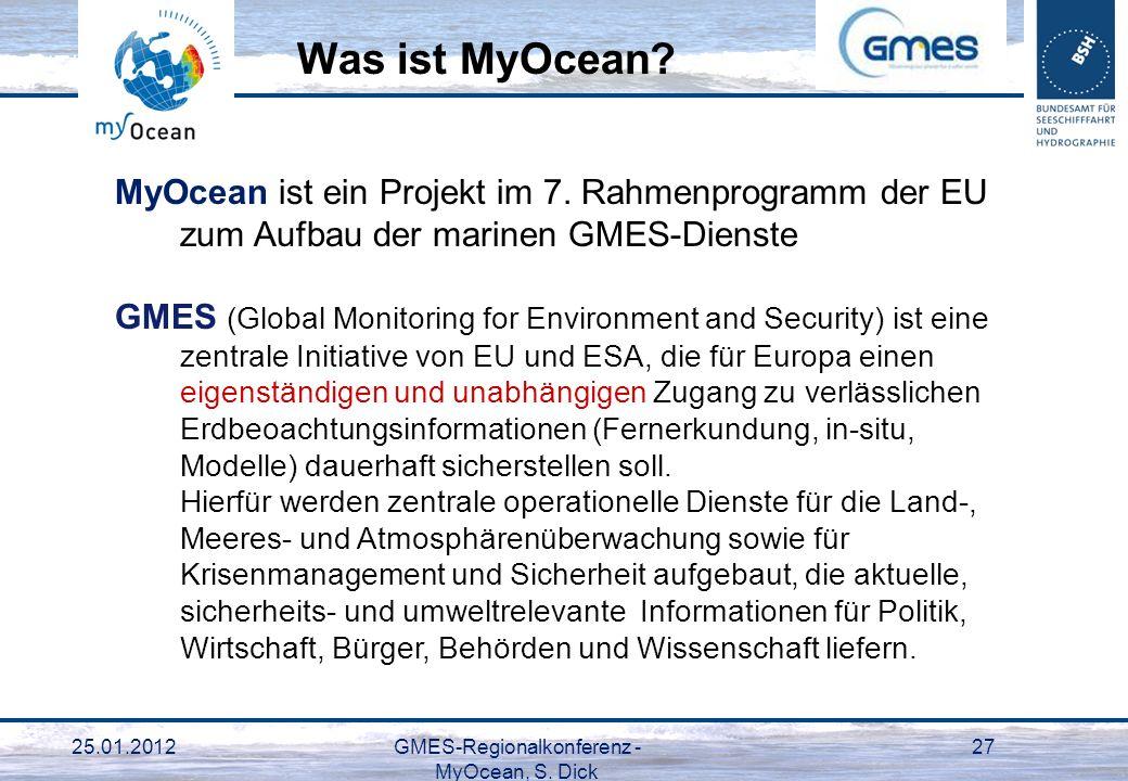 25.01.2012GMES-Regionalkonferenz - MyOcean, S. Dick 27 MyOcean ist ein Projekt im 7. Rahmenprogramm der EU zum Aufbau der marinen GMES-Dienste GMES (G