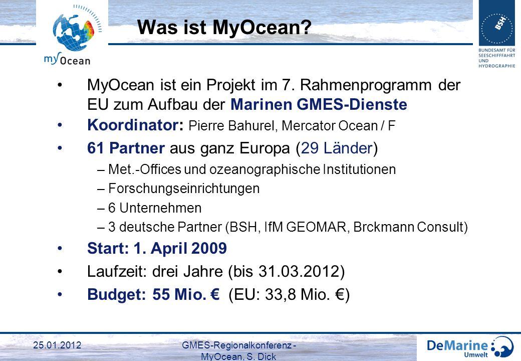 25.01.2012GMES-Regionalkonferenz - MyOcean, S. Dick 3 MyOcean ist ein Projekt im 7. Rahmenprogramm der EU zum Aufbau der Marinen GMES-Dienste Koordina