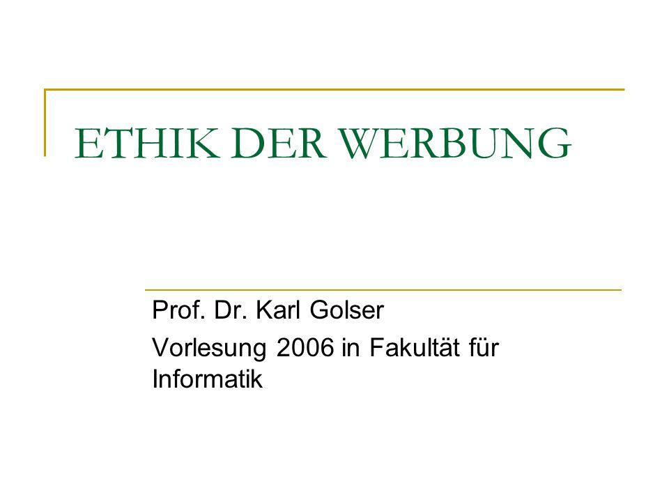 ETHIK DER WERBUNG Prof. Dr. Karl Golser Vorlesung 2006 in Fakultät für Informatik