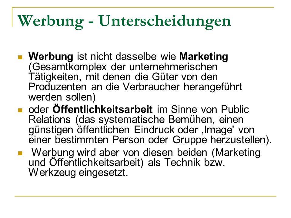 Werbung - Unterscheidungen Werbung ist nicht dasselbe wie Marketing (Gesamtkomplex der unternehmerischen Tätigkeiten, mit denen die Güter von den Prod