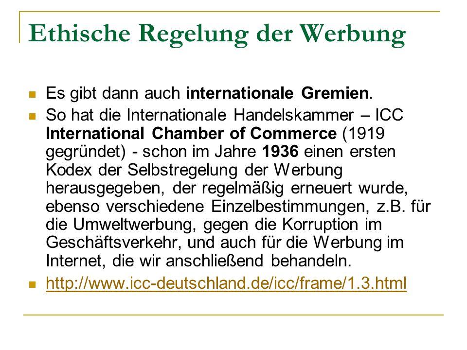 Ethische Regelung der Werbung Es gibt dann auch internationale Gremien. So hat die Internationale Handelskammer – ICC International Chamber of Commerc