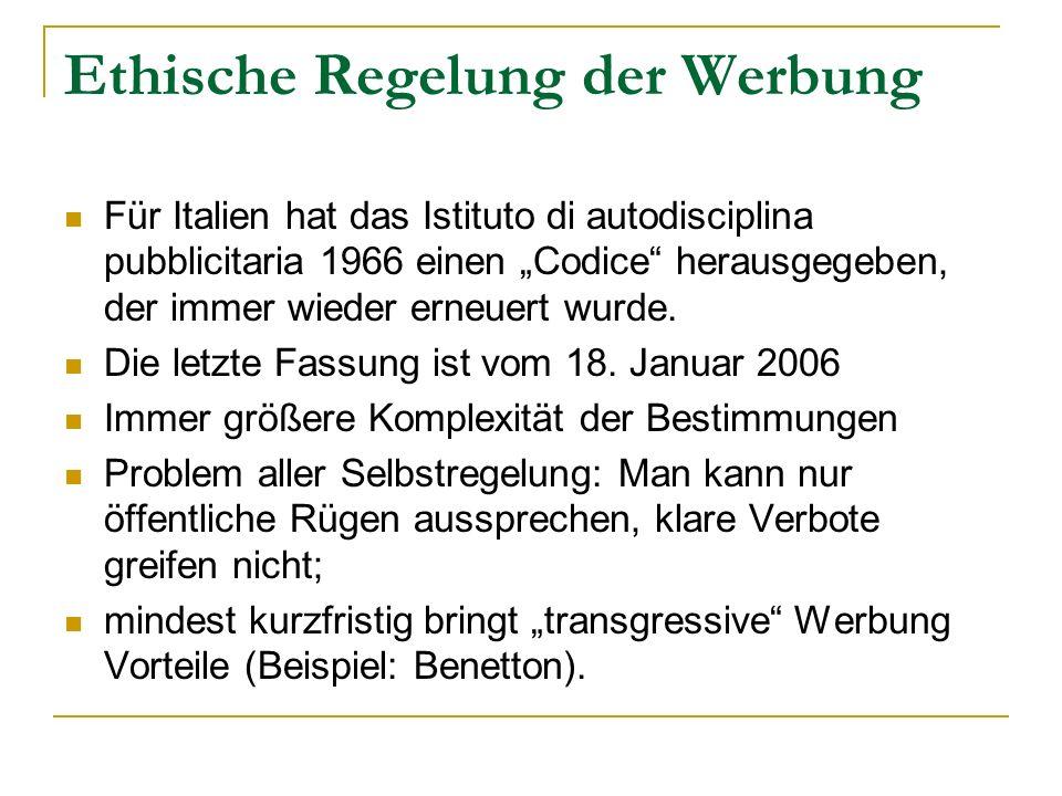 Ethische Regelung der Werbung Für Italien hat das Istituto di autodisciplina pubblicitaria 1966 einen Codice herausgegeben, der immer wieder erneuert