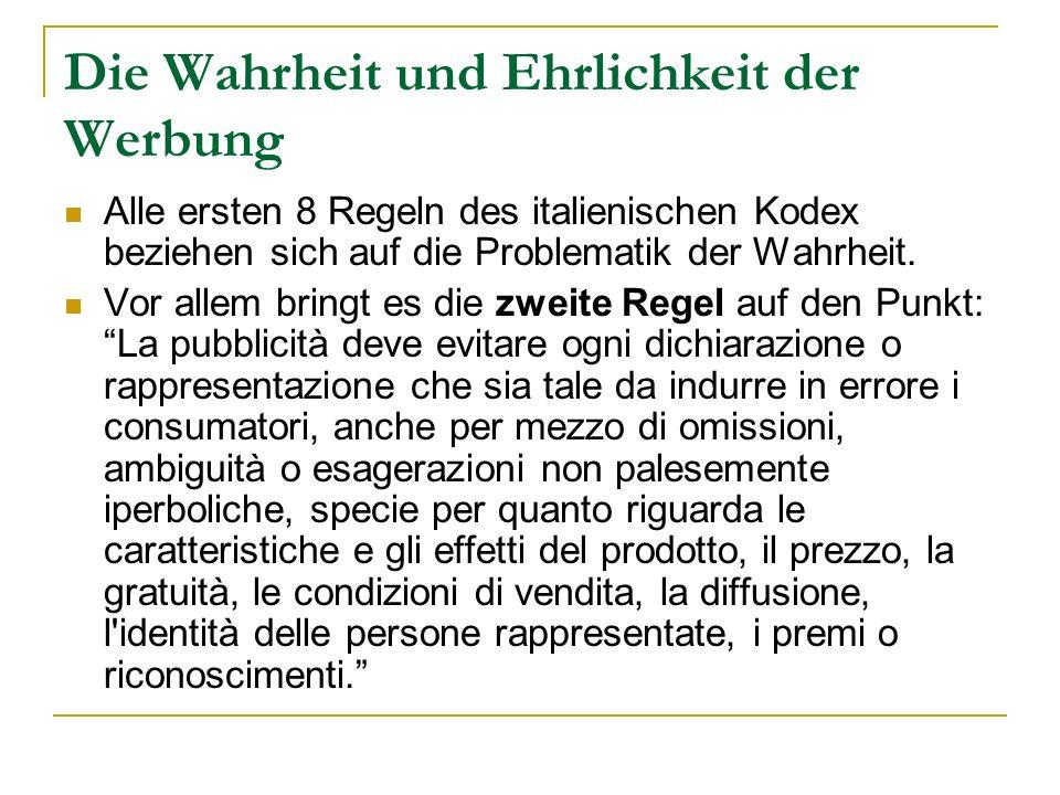 Die Wahrheit und Ehrlichkeit der Werbung Alle ersten 8 Regeln des italienischen Kodex beziehen sich auf die Problematik der Wahrheit. Vor allem bringt