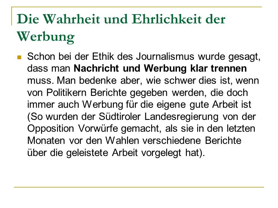 Die Wahrheit und Ehrlichkeit der Werbung Schon bei der Ethik des Journalismus wurde gesagt, dass man Nachricht und Werbung klar trennen muss. Man bede