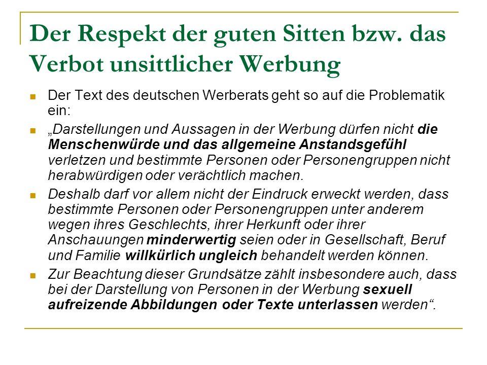 Der Respekt der guten Sitten bzw. das Verbot unsittlicher Werbung Der Text des deutschen Werberats geht so auf die Problematik ein: Darstellungen und
