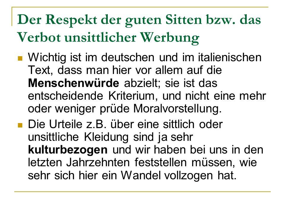 Der Respekt der guten Sitten bzw. das Verbot unsittlicher Werbung Wichtig ist im deutschen und im italienischen Text, dass man hier vor allem auf die