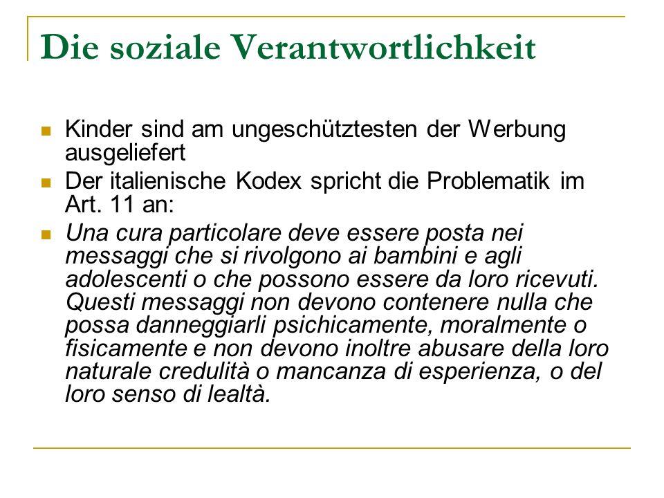 Die soziale Verantwortlichkeit Kinder sind am ungeschütztesten der Werbung ausgeliefert Der italienische Kodex spricht die Problematik im Art. 11 an:
