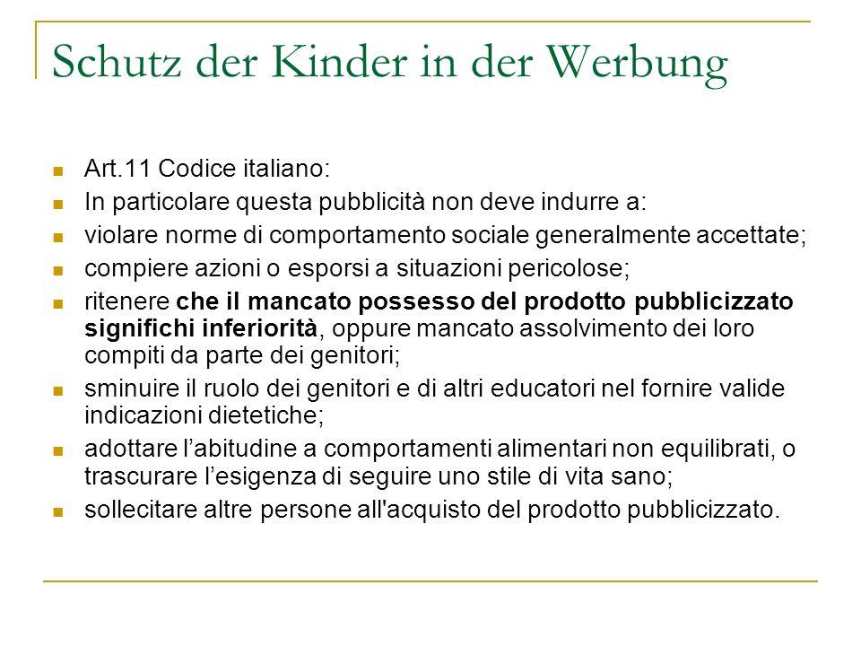 Schutz der Kinder in der Werbung Art.11 Codice italiano: In particolare questa pubblicità non deve indurre a: violare norme di comportamento sociale g