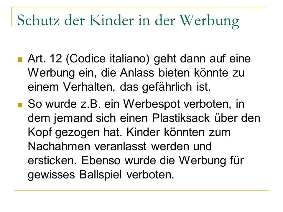Schutz der Kinder in der Werbung Art. 12 (Codice italiano) geht dann auf eine Werbung ein, die Anlass bieten könnte zu einem Verhalten, das gefährlich