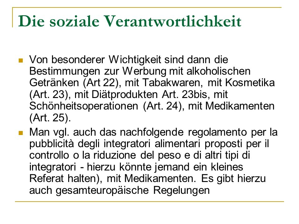Die soziale Verantwortlichkeit Von besonderer Wichtigkeit sind dann die Bestimmungen zur Werbung mit alkoholischen Getränken (Art 22), mit Tabakwaren,