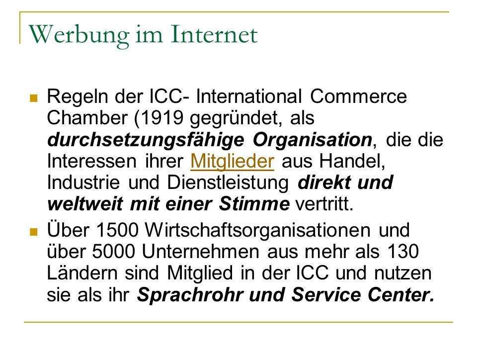 Werbung im Internet Regeln der ICC- International Commerce Chamber (1919 gegründet, als durchsetzungsfähige Organisation, die die Interessen ihrer Mit