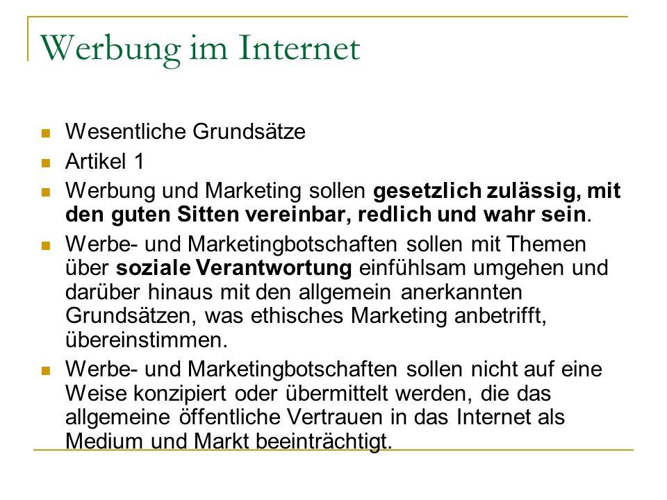Werbung im Internet Wesentliche Grundsätze Artikel 1 Werbung und Marketing sollen gesetzlich zulässig, mit den guten Sitten vereinbar, redlich und wah