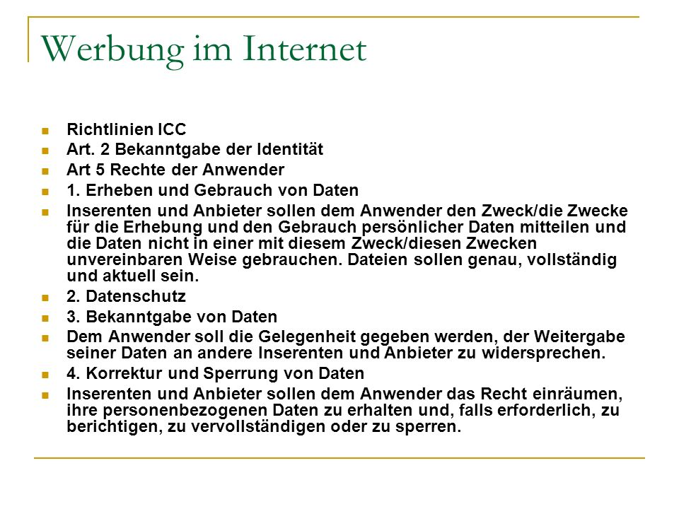 Werbung im Internet Richtlinien ICC Art. 2 Bekanntgabe der Identität Art 5 Rechte der Anwender 1. Erheben und Gebrauch von Daten Inserenten und Anbiet