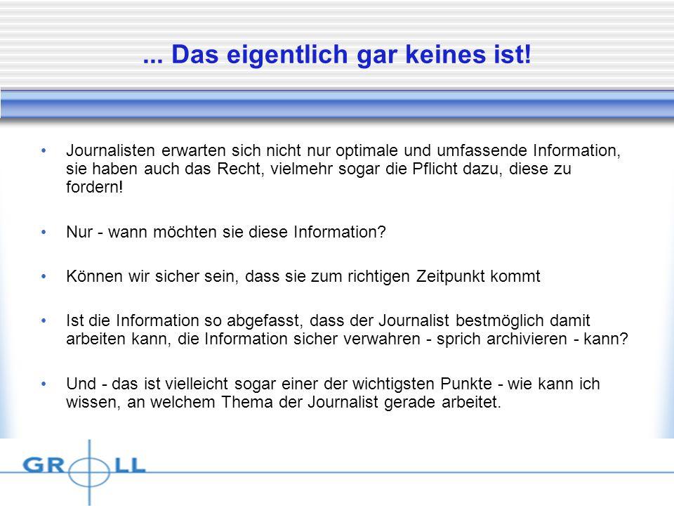 Dienstag, 15. April 2014... Das eigentlich gar keines ist! Journalisten erwarten sich nicht nur optimale und umfassende Information, sie haben auch da