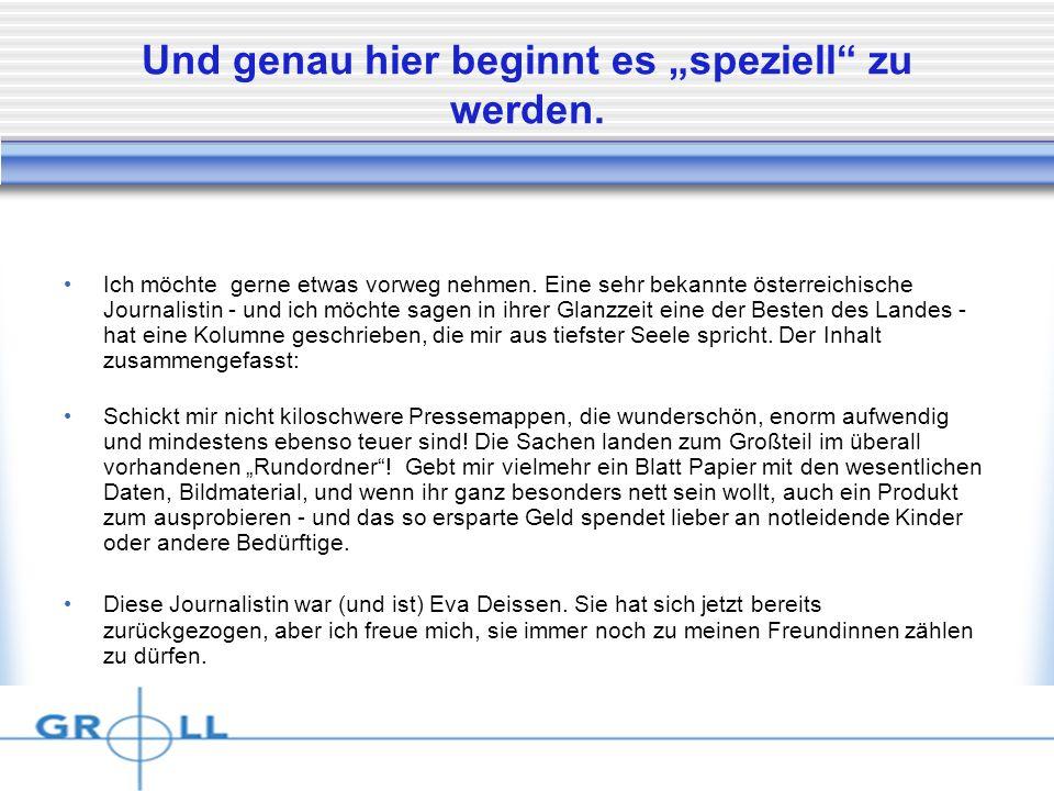 Dienstag, 15. April 2014 Und genau hier beginnt es speziell zu werden. Ich möchte gerne etwas vorweg nehmen. Eine sehr bekannte österreichische Journa