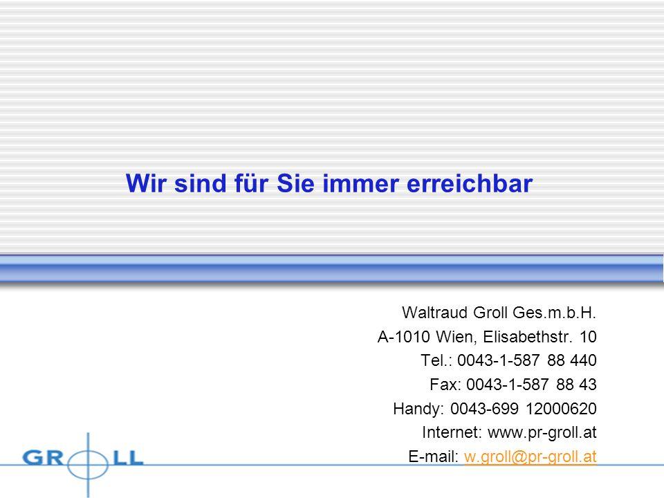 Dienstag, 15. April 2014 Wir sind für Sie immer erreichbar Waltraud Groll Ges.m.b.H. A-1010 Wien, Elisabethstr. 10 Tel.: 0043-1-587 88 440 Fax: 0043-1