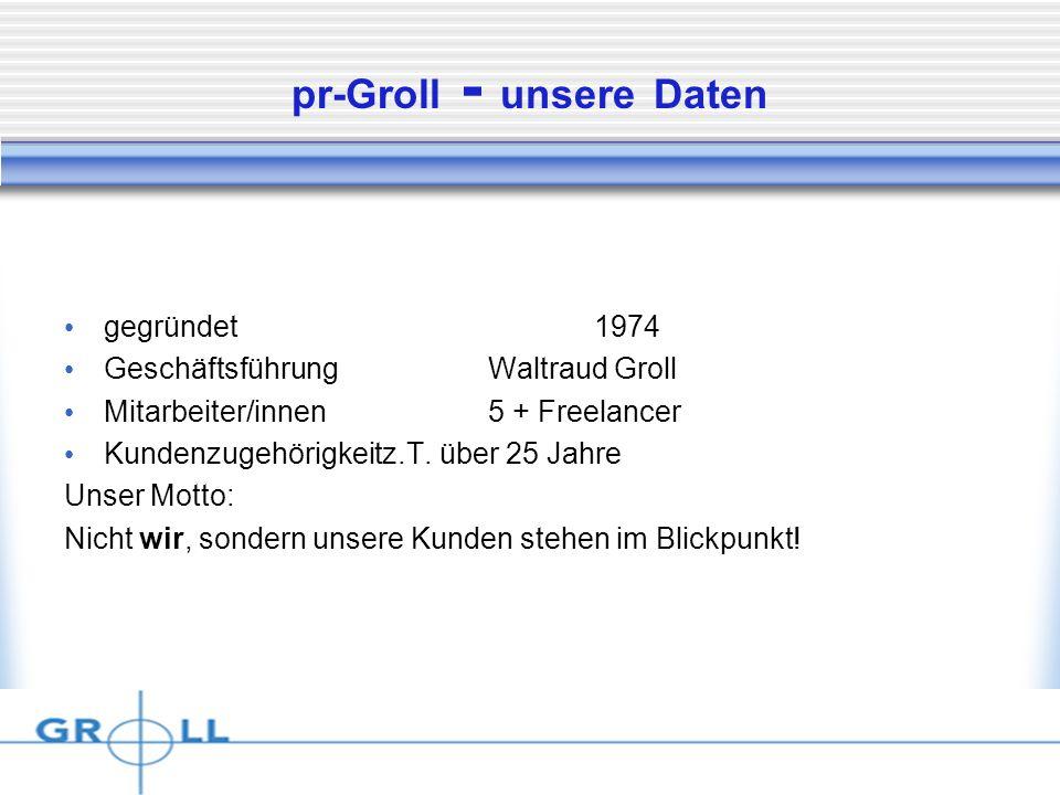 Dienstag, 15. April 2014 pr-Groll - unsere Daten gegründet1974 GeschäftsführungWaltraud Groll Mitarbeiter/innen5 + Freelancer Kundenzugehörigkeitz.T.