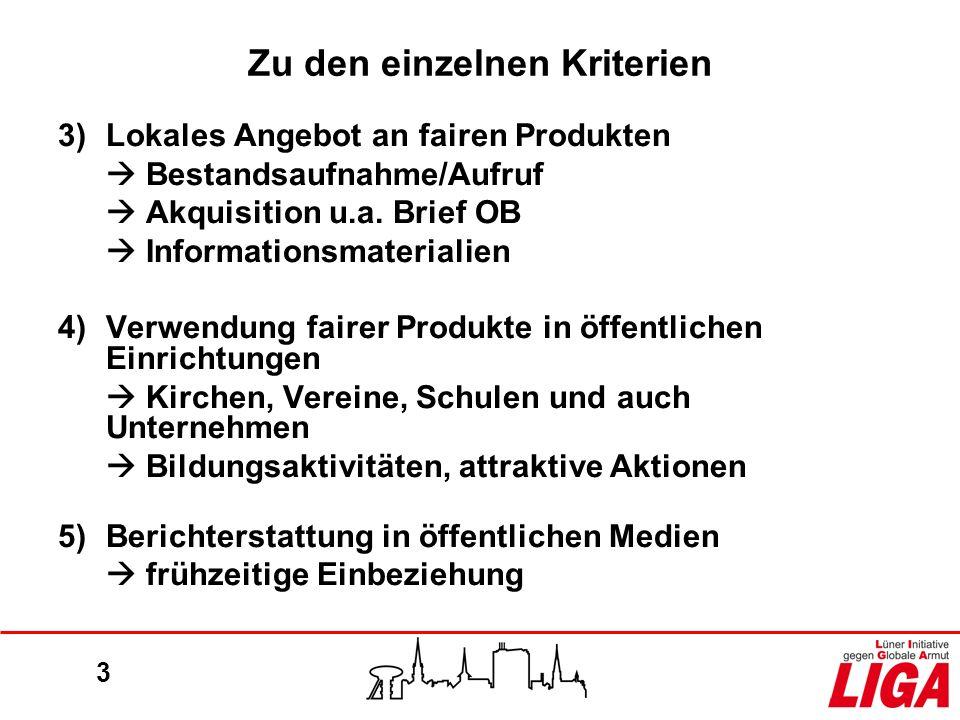 3 Zu den einzelnen Kriterien 3)Lokales Angebot an fairen Produkten Bestandsaufnahme/Aufruf Akquisition u.a. Brief OB Informationsmaterialien 4)Verwend