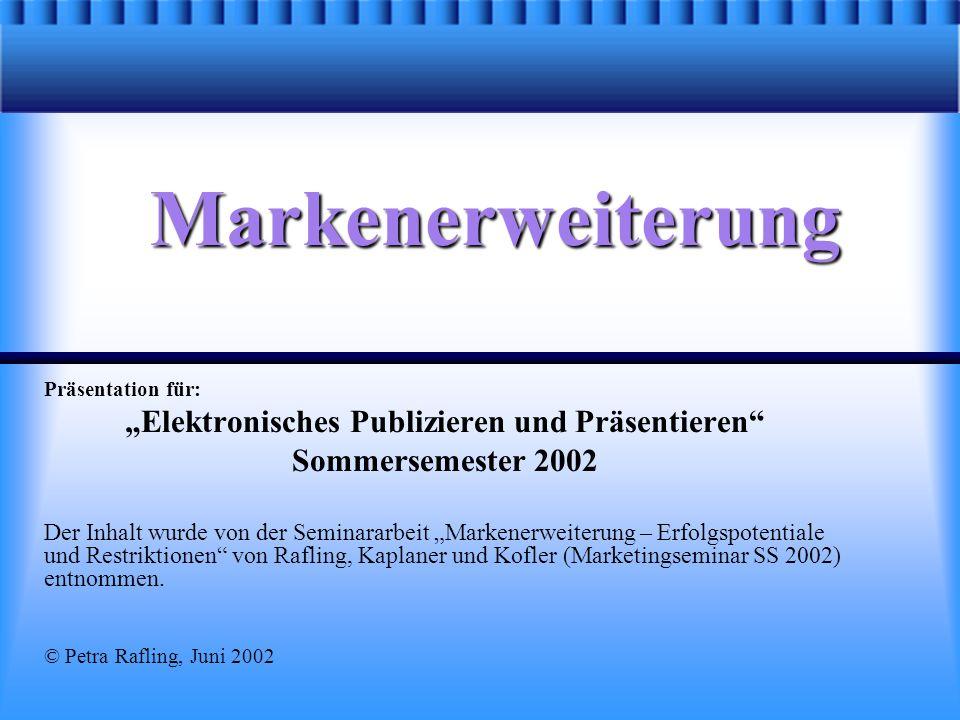 Markenerweiterung Präsentation für: Elektronisches Publizieren und Präsentieren Sommersemester 2002 Der Inhalt wurde von der Seminararbeit Markenerwei