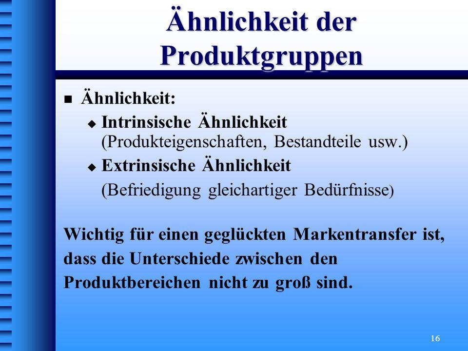16 Ähnlichkeit der Produktgruppen Ähnlichkeit: Intrinsische Ähnlichkeit (Produkteigenschaften, Bestandteile usw.) Extrinsische Ähnlichkeit (Befriedigu
