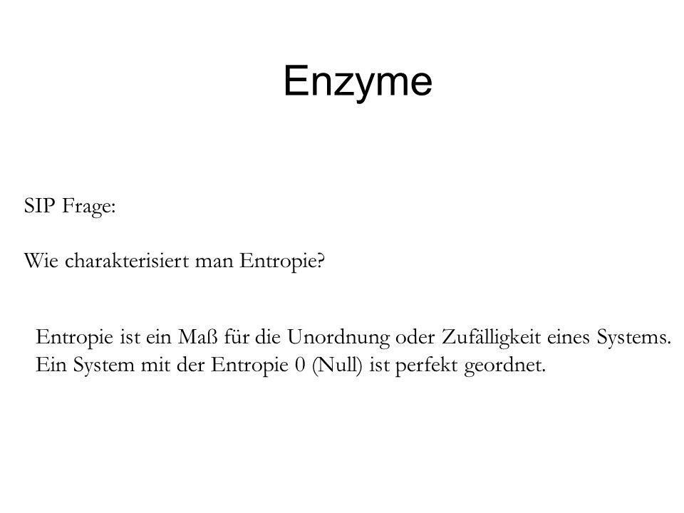 Enzyme SIP Frage: Wie charakterisiert man Entropie? Entropie ist ein Maß für die Unordnung oder Zufälligkeit eines Systems. Ein System mit der Entropi