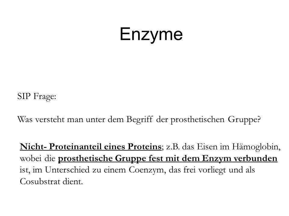 Enzyme SIP Frage: Was versteht man unter dem Begriff der prosthetischen Gruppe? Nicht- Proteinanteil eines Proteins; z.B. das Eisen im Hämoglobin, wob
