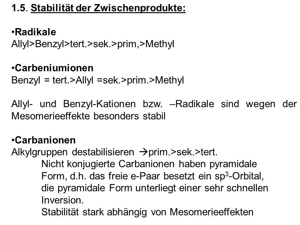 1.5. Stabilität der Zwischenprodukte: Radikale Allyl>Benzyl>tert.>sek.>prim,>Methyl Carbeniumionen Benzyl = tert.>Allyl =sek.>prim.>Methyl Allyl- und