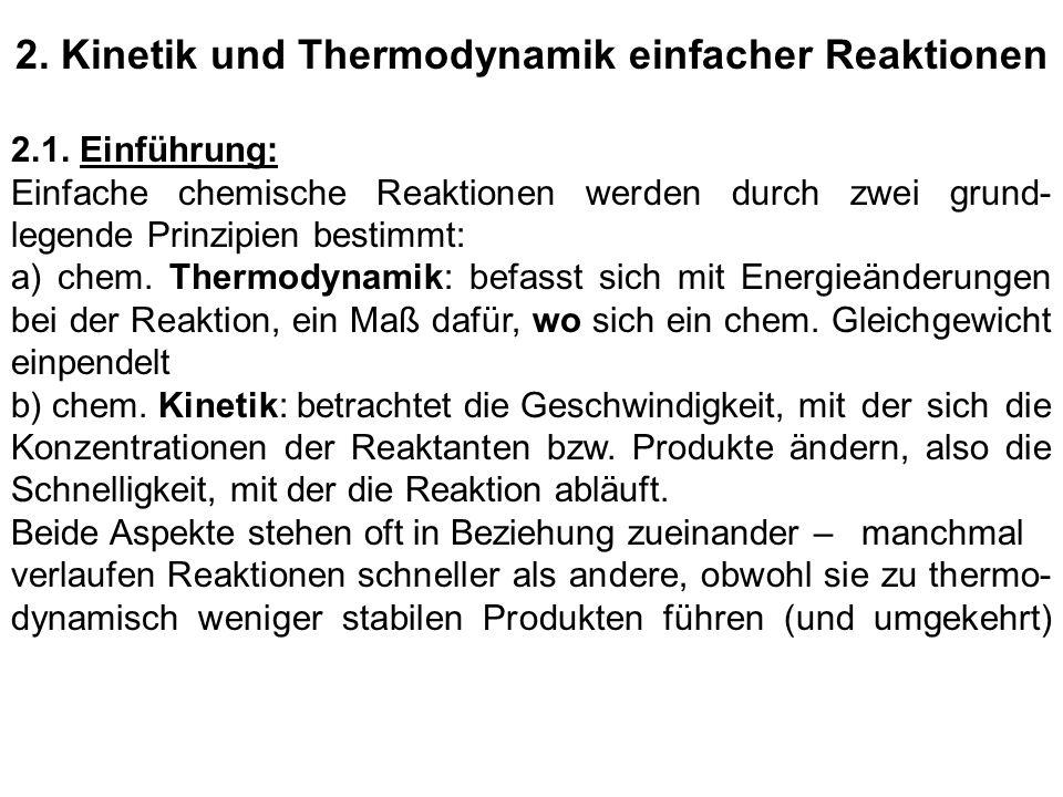 2. Kinetik und Thermodynamik einfacher Reaktionen 2.1. Einführung: Einfache chemische Reaktionen werden durch zwei grund- legende Prinzipien bestimmt: