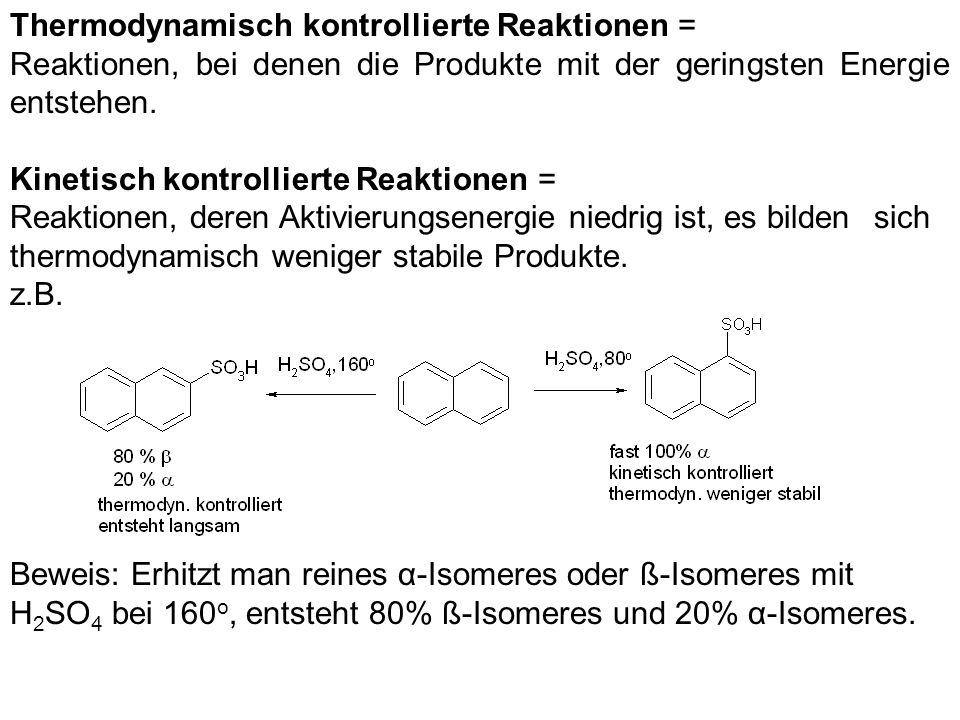 Thermodynamisch kontrollierte Reaktionen = Reaktionen, bei denen die Produkte mit der geringsten Energie entstehen. Kinetisch kontrollierte Reaktionen