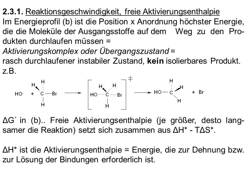 2.3.1. Reaktionsgeschwindigkeit, freie Aktivierungsenthalpie Im Energieprofil (b) ist die Position x Anordnung höchster Energie, die die Moleküle der