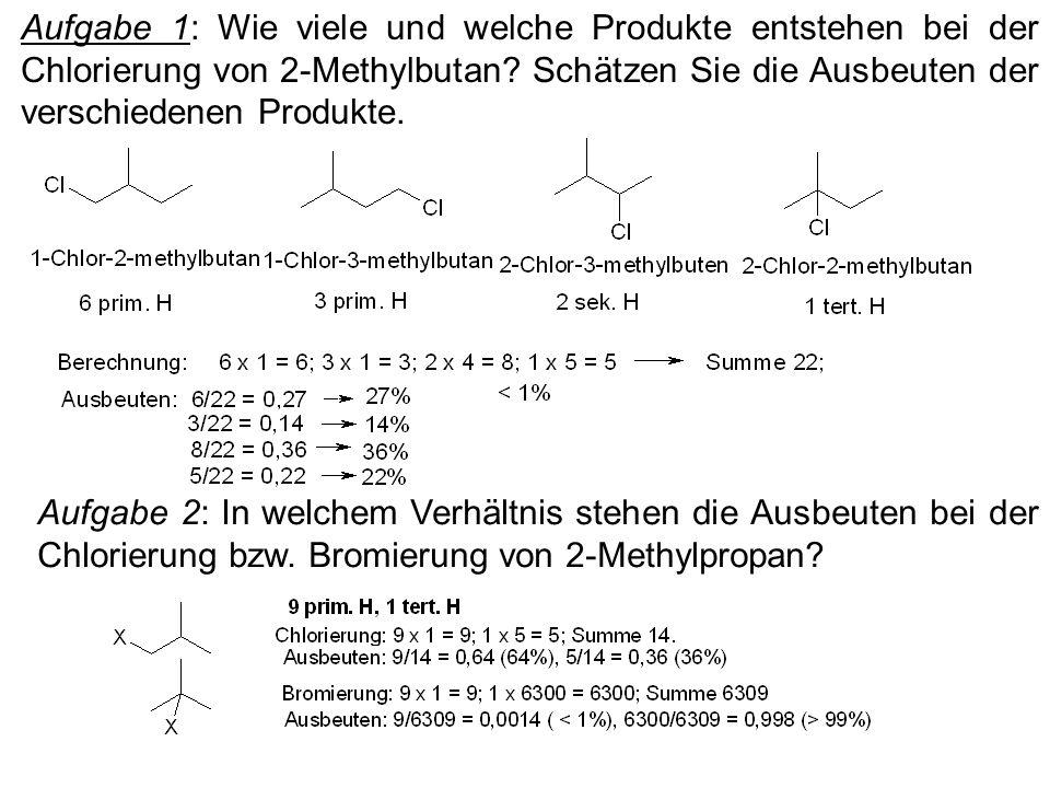 Aufgabe 1: Wie viele und welche Produkte entstehen bei der Chlorierung von 2-Methylbutan? Schätzen Sie die Ausbeuten der verschiedenen Produkte. Aufga