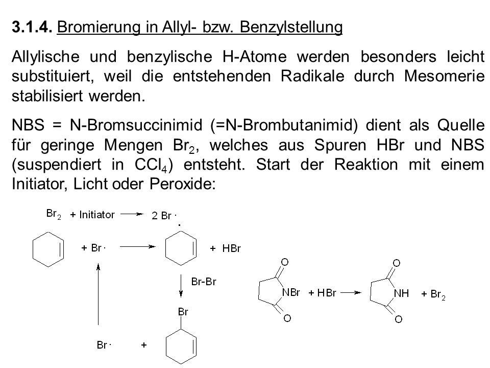 3.1.4. Bromierung in Allyl- bzw. Benzylstellung Allylische und benzylische H-Atome werden besonders leicht substituiert, weil die entstehenden Radikal