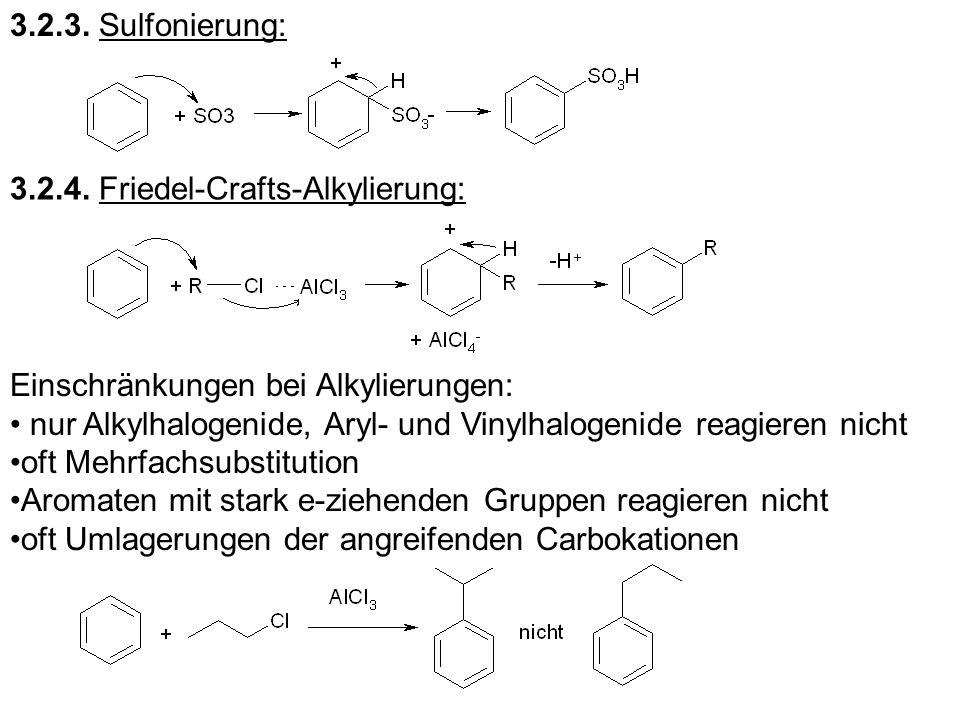 3.2.4. Friedel-Crafts-Alkylierung: Einschränkungen bei Alkylierungen: nur Alkylhalogenide, Aryl- und Vinylhalogenide reagieren nicht oft Mehrfachsubst