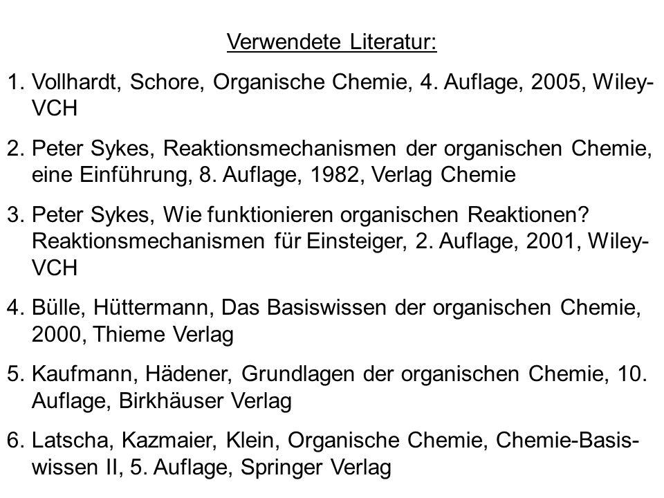 Verwendete Literatur: 1.Vollhardt, Schore, Organische Chemie, 4. Auflage, 2005, Wiley- VCH 2.Peter Sykes, Reaktionsmechanismen der organischen Chemie,