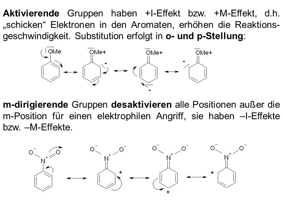 Aktivierende Gruppen haben +I-Effekt bzw. +M-Effekt, d.h. schicken Elektronen in den Aromaten, erhöhen die Reaktions- geschwindigkeit. Substitution er