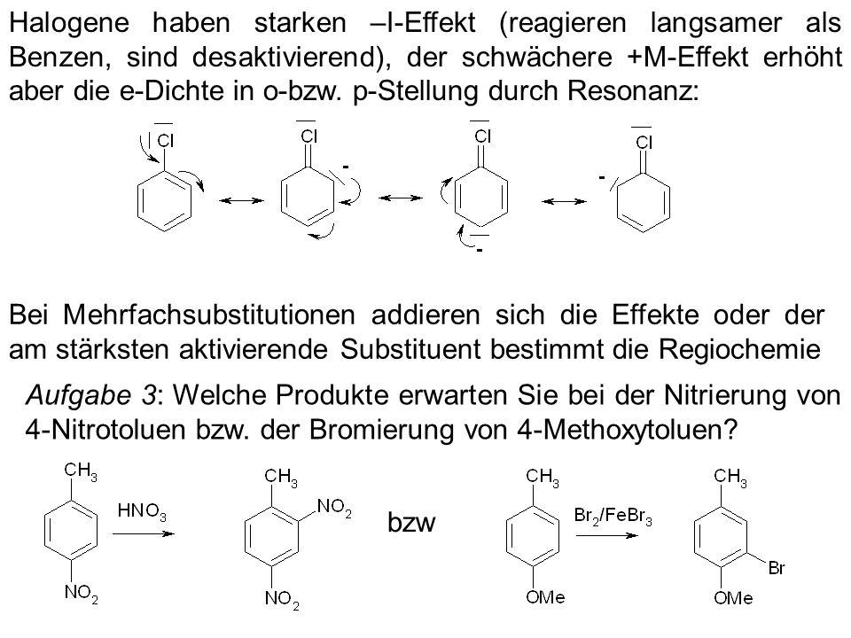 Halogene haben starken –I-Effekt (reagieren langsamer als Benzen, sind desaktivierend), der schwächere +M-Effekt erhöht aber die e-Dichte in o-bzw. p-