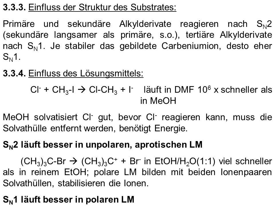 3.3.3. Einfluss der Struktur des Substrates: Primäre und sekundäre Alkylderivate reagieren nach S N 2 (sekundäre langsamer als primäre, s.o.), tertiär