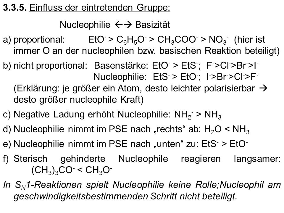 3.3.5. Einfluss der eintretenden Gruppe: Nucleophilie Basizität a)proportional: EtO - > C 6 H 5 O - > CH 3 COO - > NO 3 - (hier ist immer O an der nuc