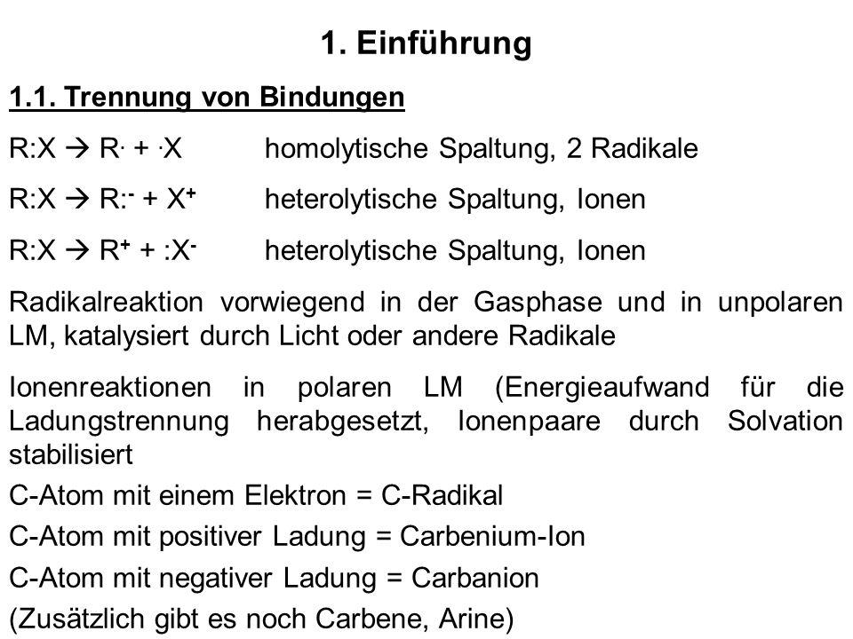 1. Einführung 1.1. Trennung von Bindungen R:X R. +. Xhomolytische Spaltung, 2 Radikale R:X R: - + X + heterolytische Spaltung, Ionen R:X R + + :X - he